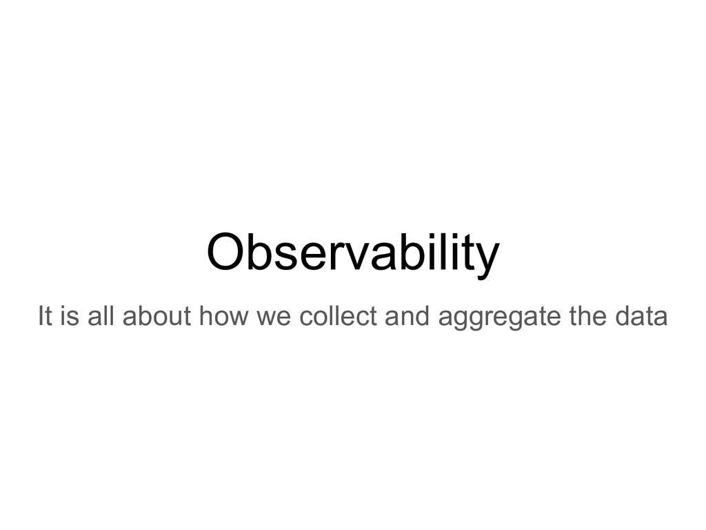 Observability It is all about how we collect an...
