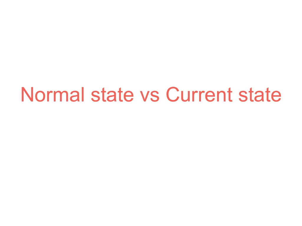 Normal state vs Current state
