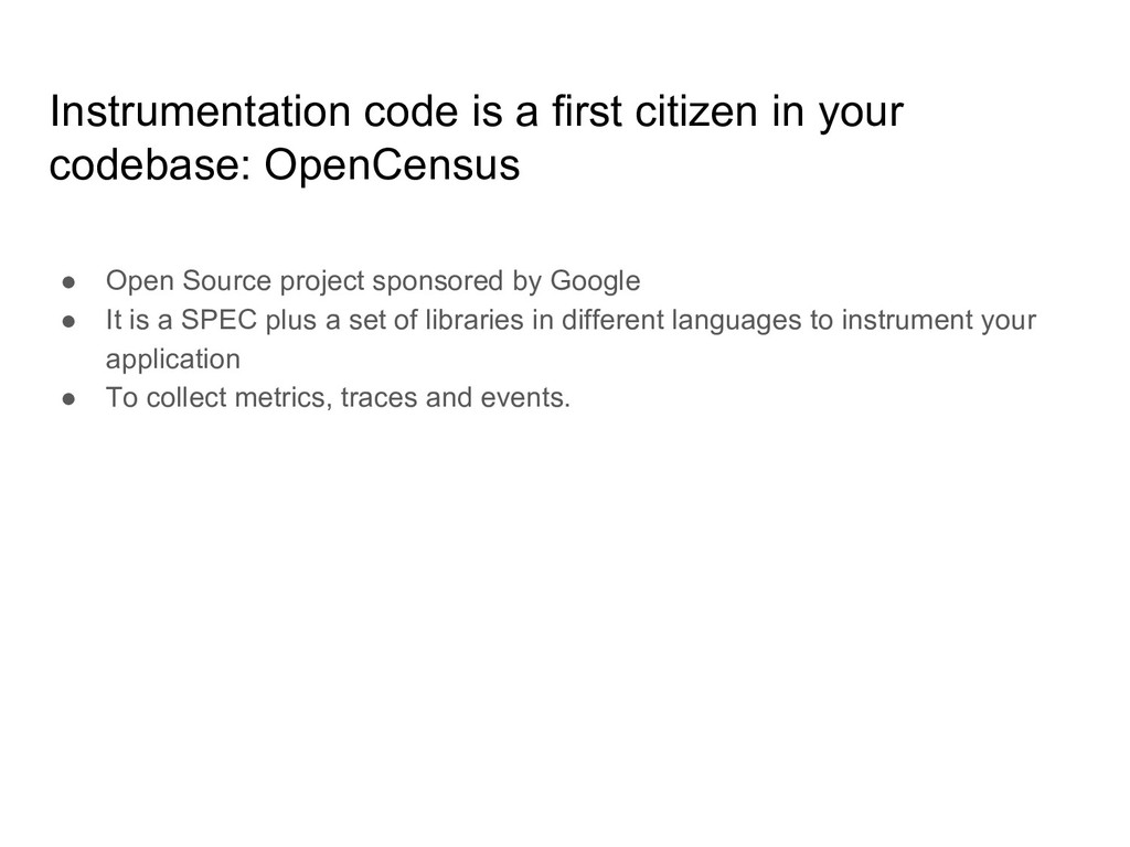Instrumentation code is a first citizen in your...