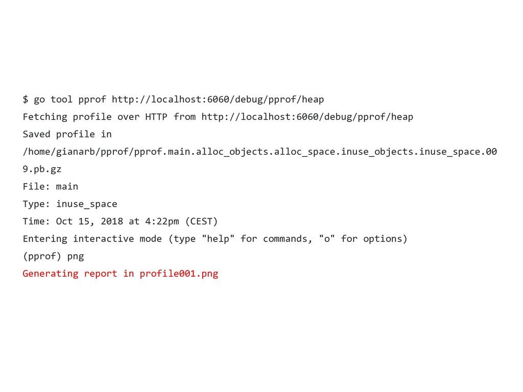 $ go tool pprof http://localhost:6060/debug/ppr...