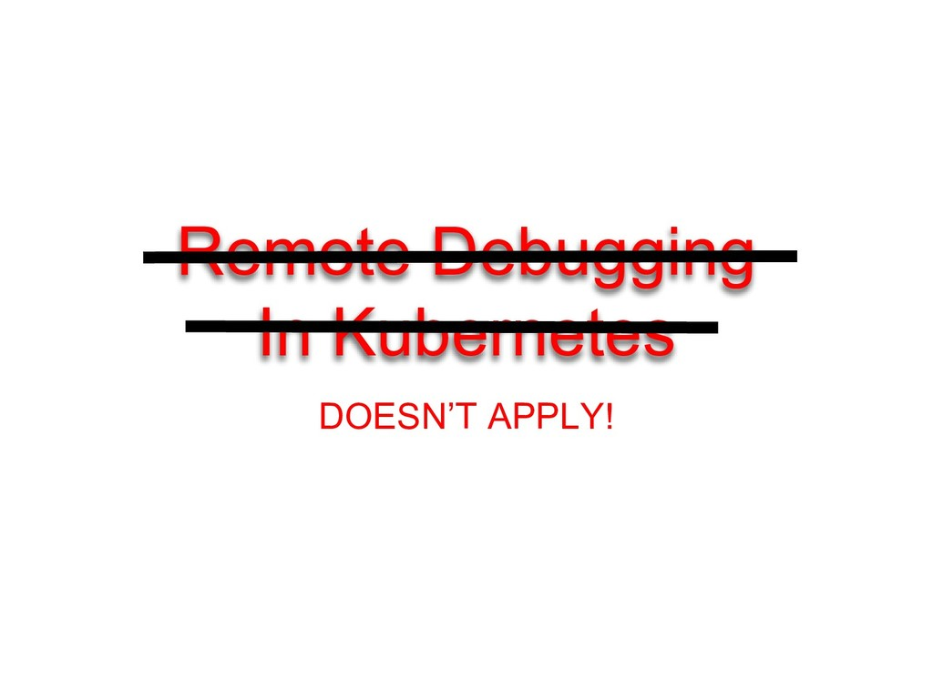 Remote Debugging In Kubernetes DOESN'T APPLY!