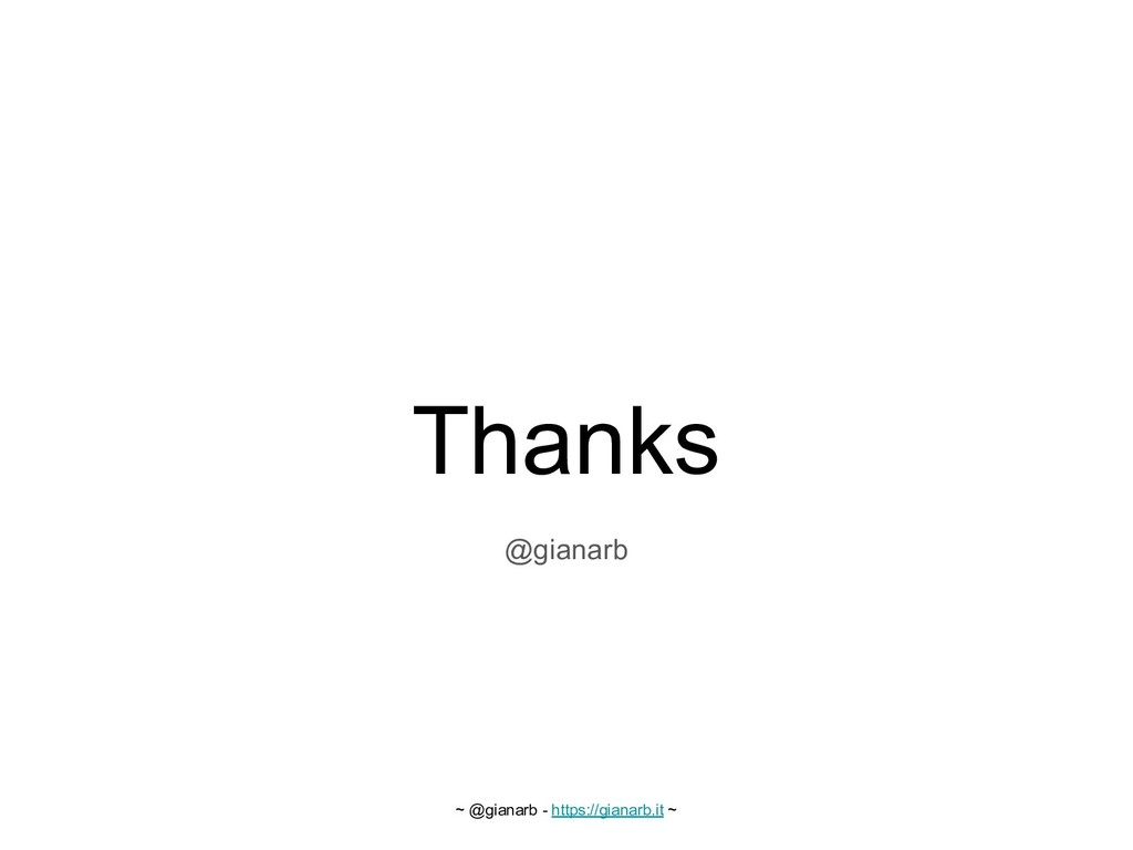 ~ @gianarb - https://gianarb.it ~ Thanks @giana...