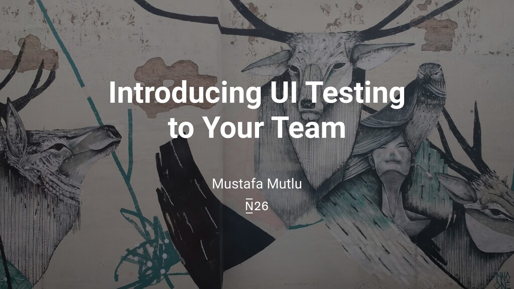 Introducing UI Testing to Your Team Mustafa Mut...