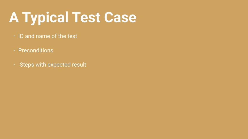 A Typical Test Case • ID and name of the test •...