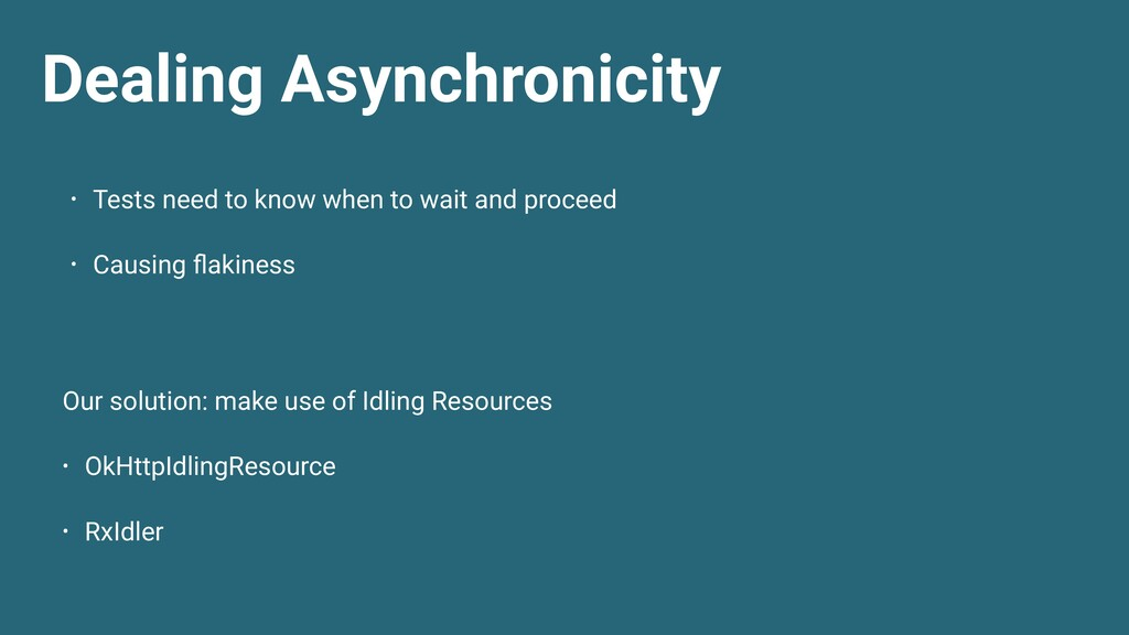 Dealing Asynchronicity • Tests need to know whe...