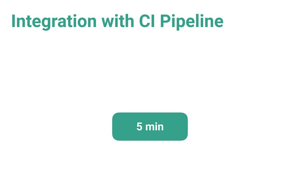 Integration with CI Pipeline 5 min