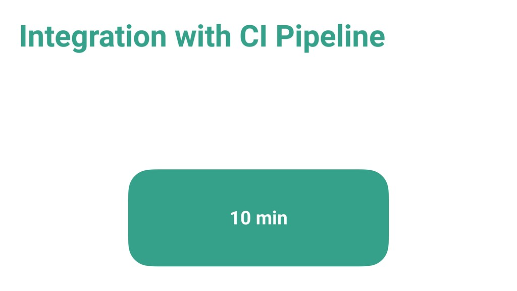 Integration with CI Pipeline 10 min