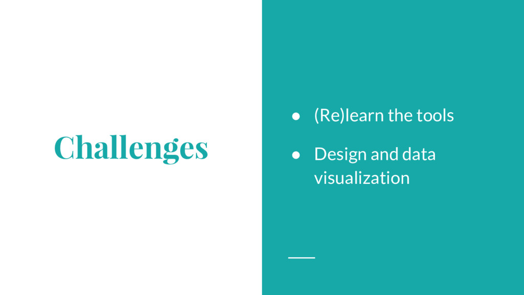 Challenges ● (Re)learn the tools ● Design and d...