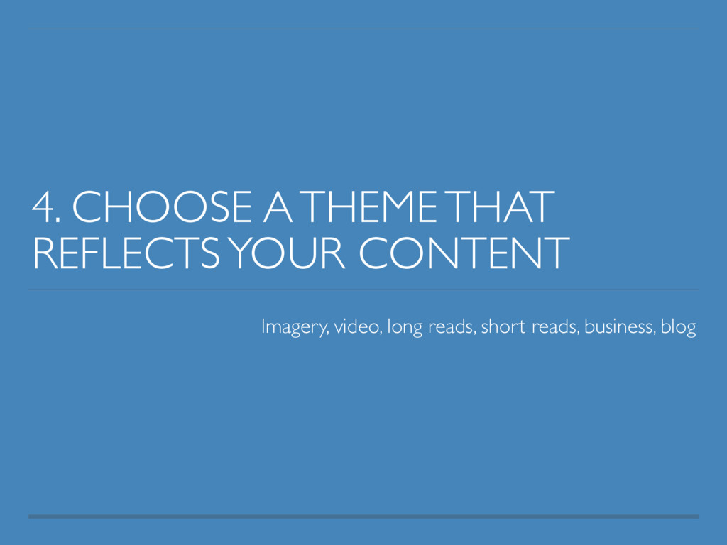 4. CHOOSE A THEME THAT REFLECTS YOUR CONTENT Im...