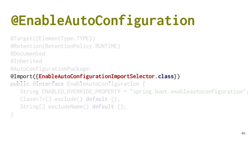 @EnableAutoConfiguration @Target({ElementType.T...