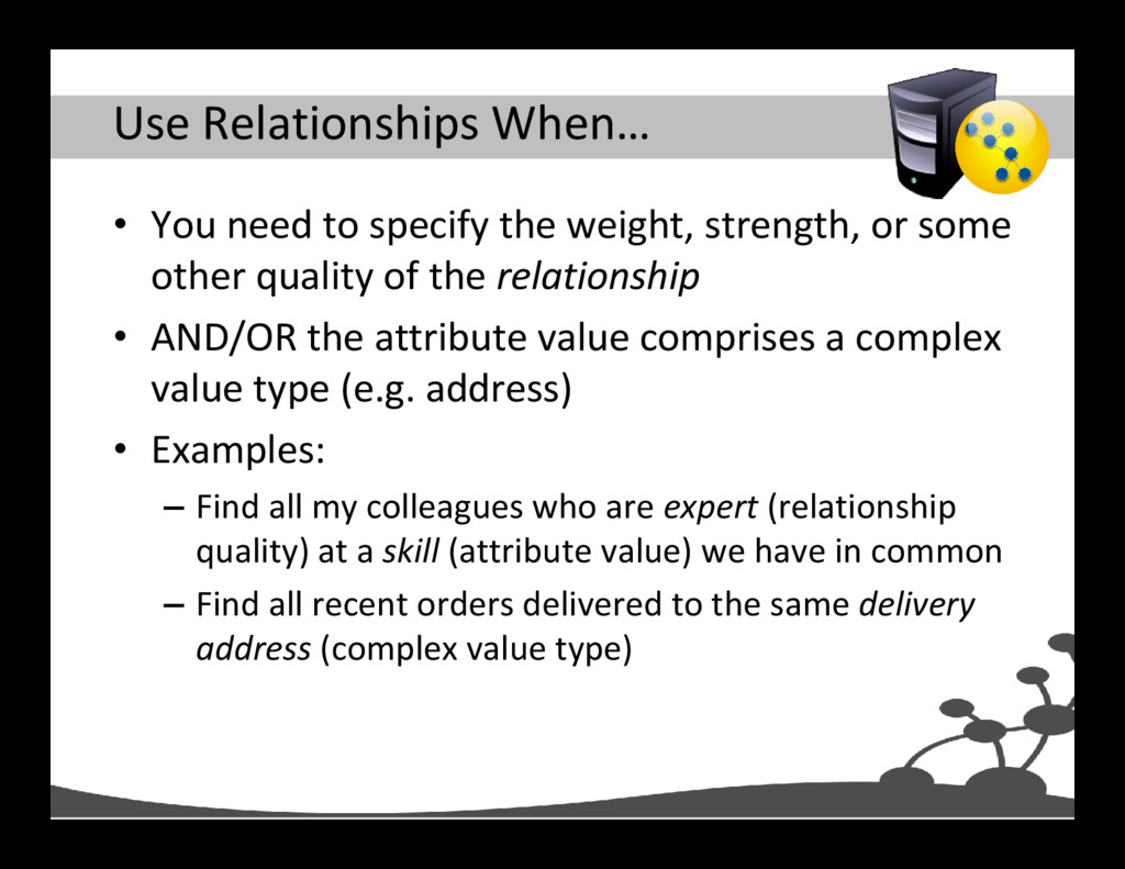 Use Relationships When… • You need to specify t...