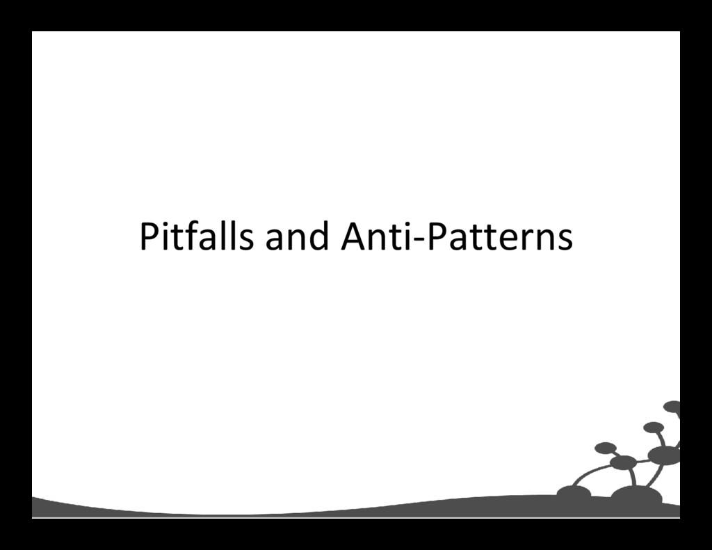 Pitfalls and Anti-Patterns