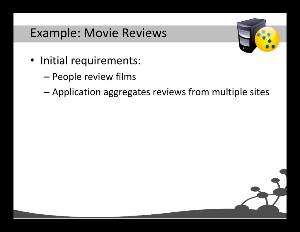 Example: Movie Reviews • Initial requirements: ...