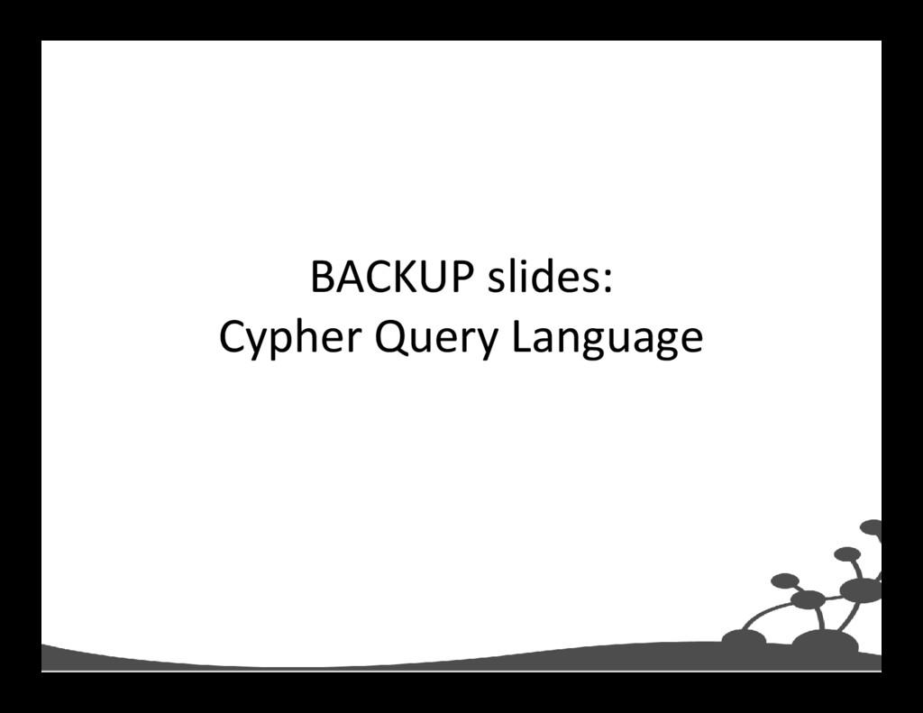 BACKUP slides: Cypher Query Language