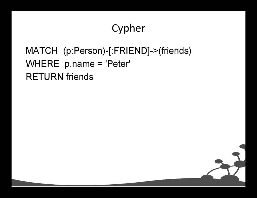 Cypher MATCH (p:Person)-[:FRIEND]->(friends) WH...