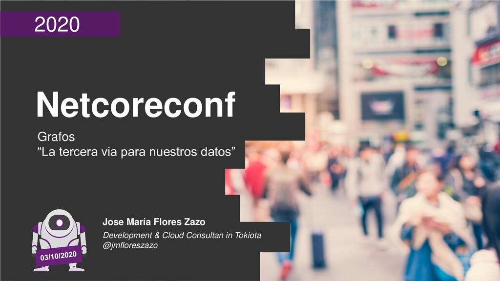 """2020 Netcoreconf Grafos """"La tercera via para nu..."""