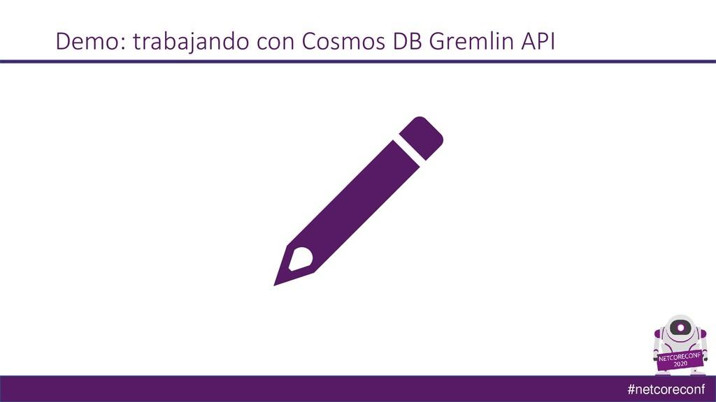 #netcoreconf Demo: trabajando con Cosmos DB Gre...
