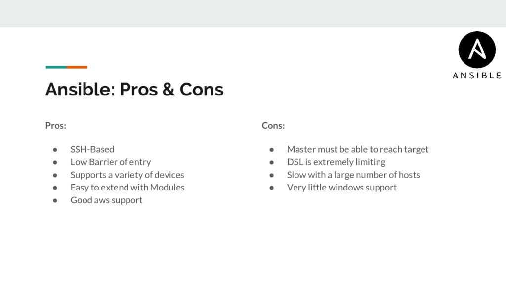 Ansible: Pros & Cons Pros: ● SSH-Based ● Low Ba...