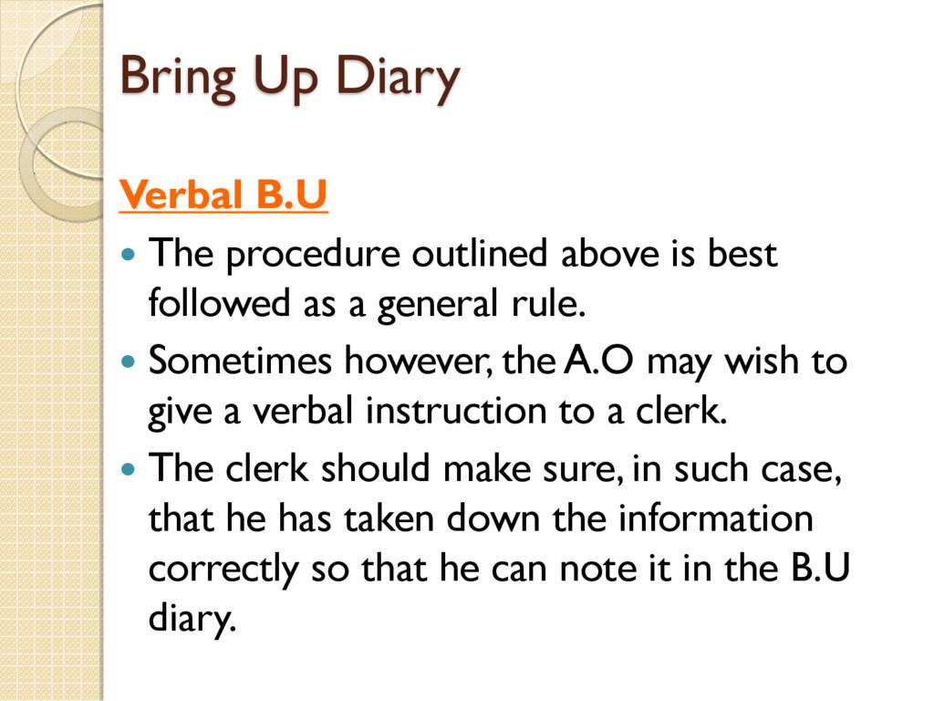 Bring Up Diary Verbal B.U  The procedure outli...