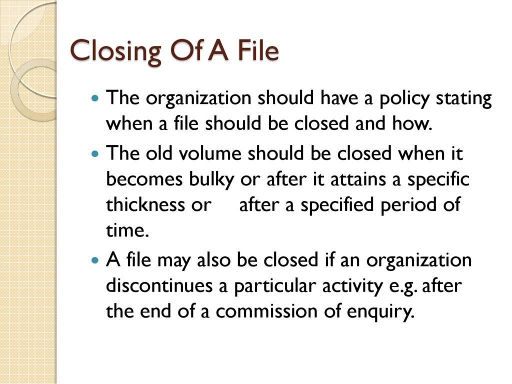 Closing Of A File  The organization should hav...
