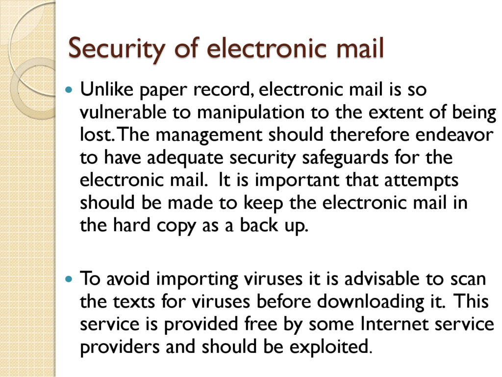 Security of electronic mail  Unlike paper reco...