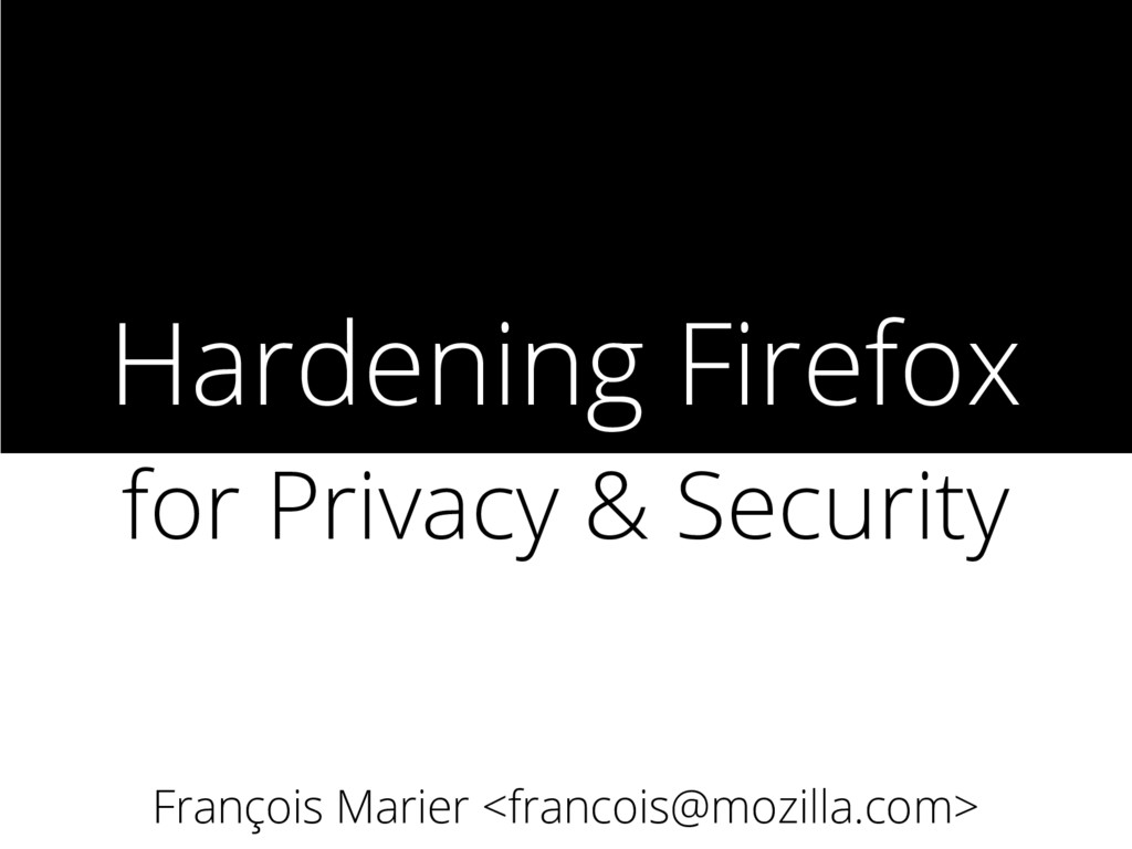 Hardening Firefox for Privacy & Security Franço...