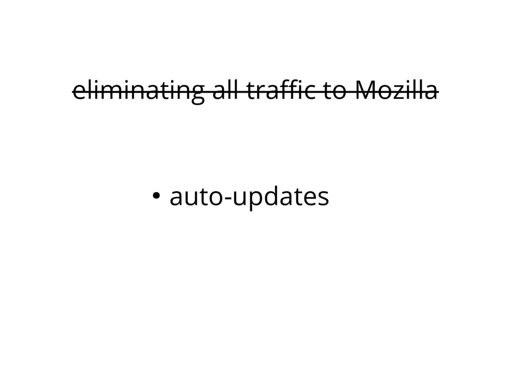 eliminating all traffic to Mozilla ● auto-updat...
