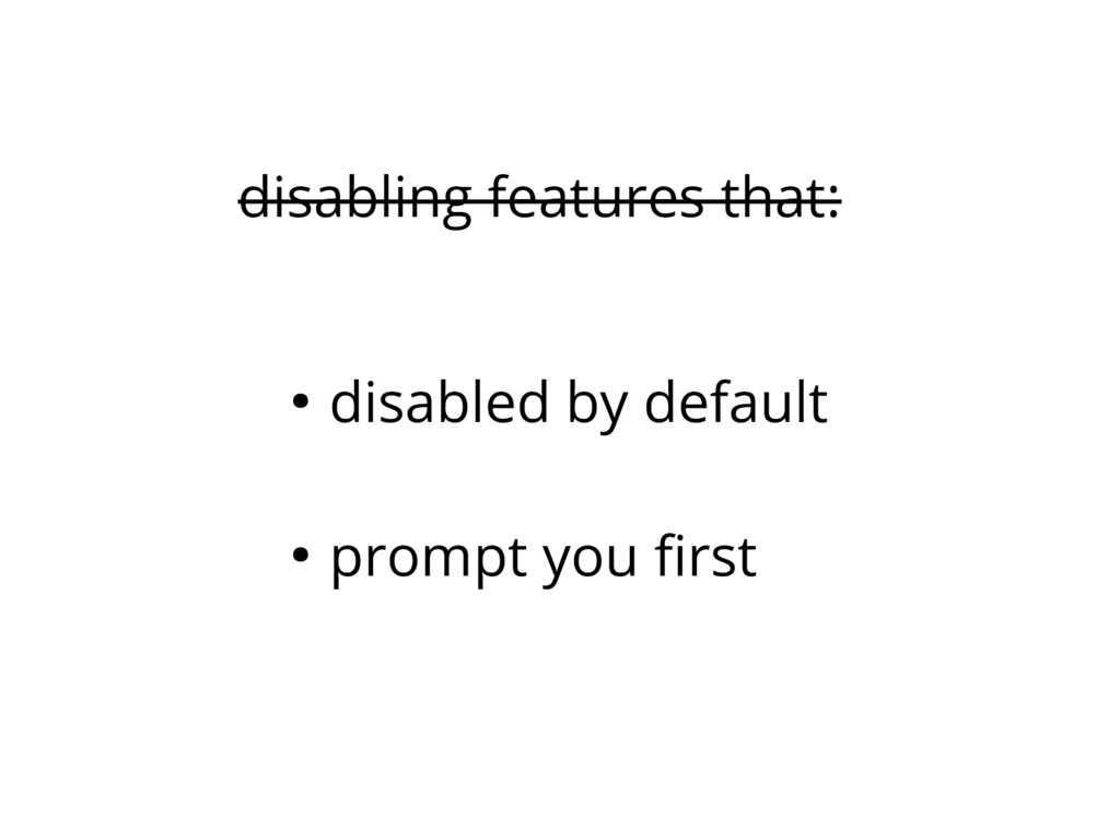 disabling features that: ● disabled by default ...