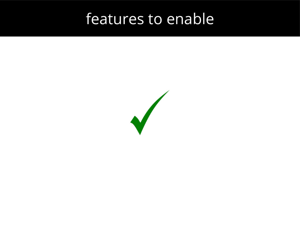 features to enable
