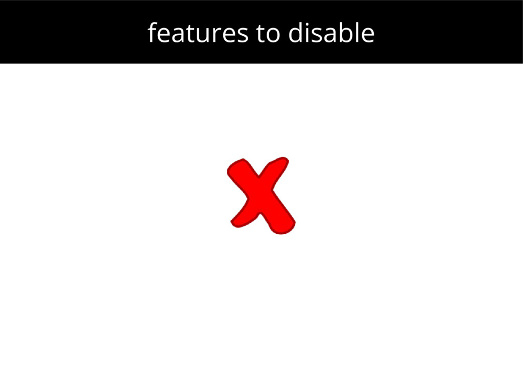 features to disable