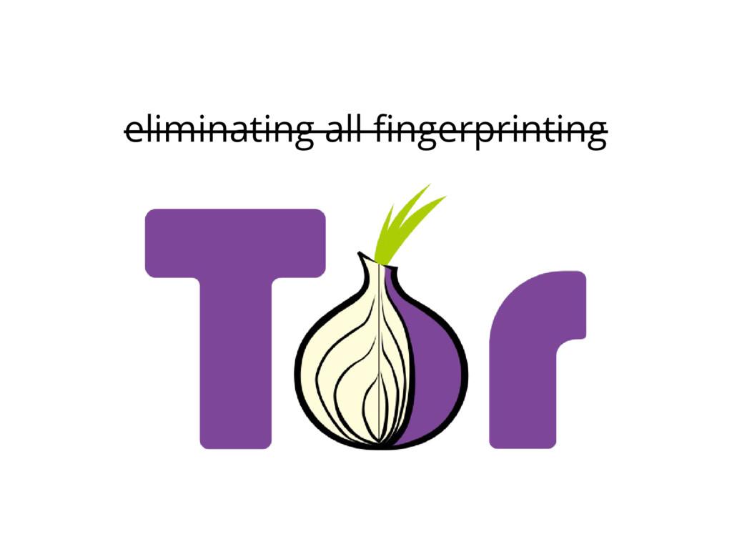 eliminating all fingerprinting