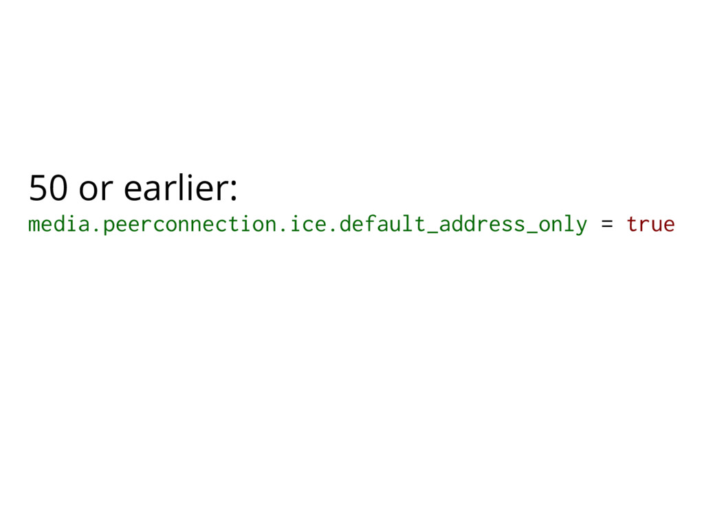 media.peerconnection.ice.default_address_only =...