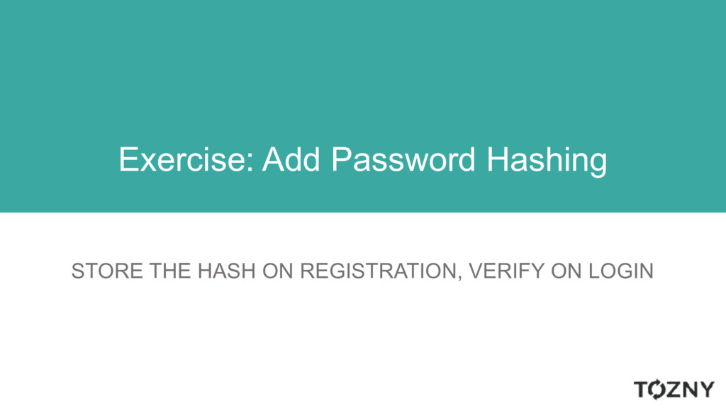 STORE THE HASH ON REGISTRATION, VERIFY ON LOGIN...