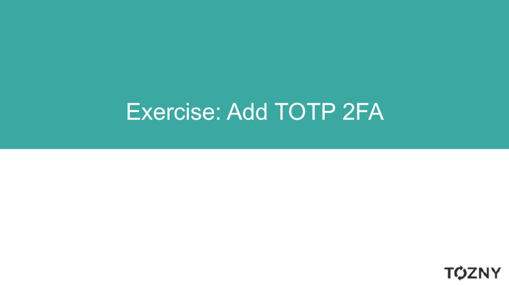 Exercise: Add TOTP 2FA