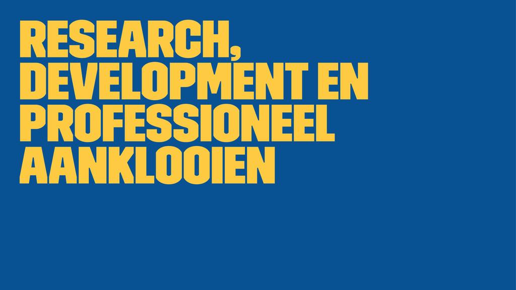 Research, development en professioneel aanklooi...