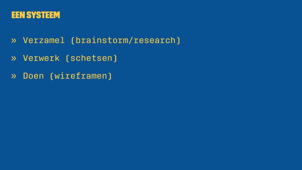 Een systeem » Verzamel (brainstorm/research) » ...