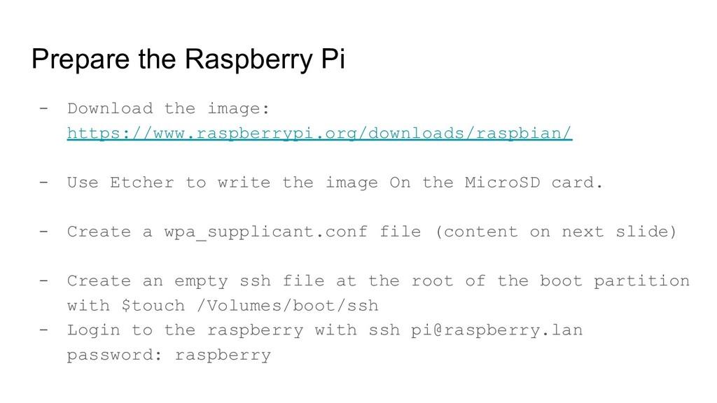 Prepare the Raspberry Pi - Download the image: ...