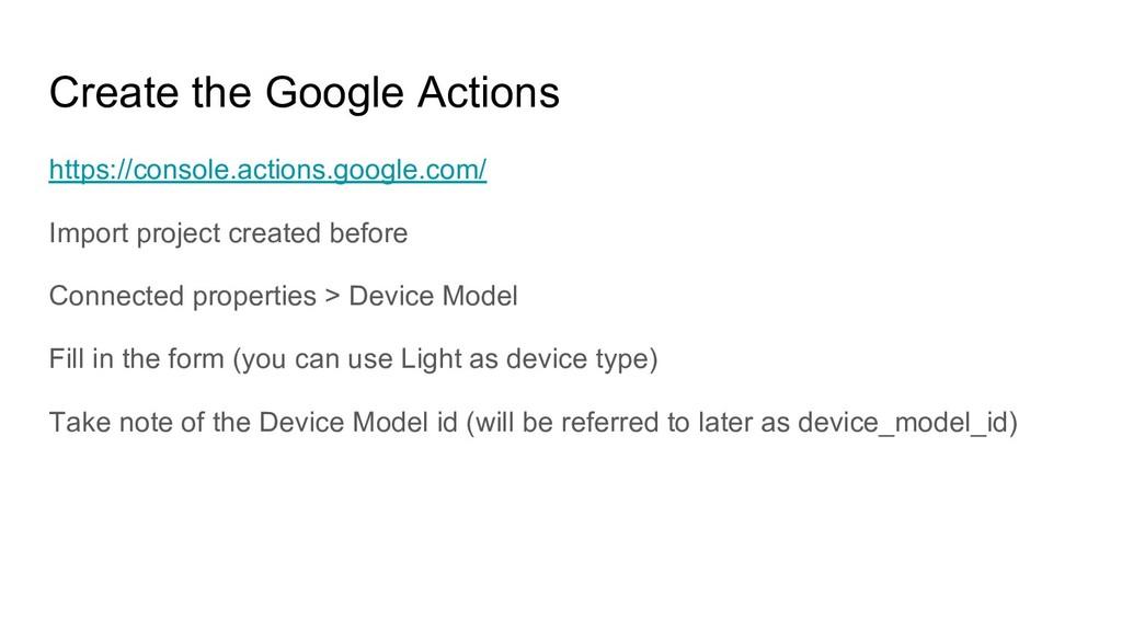 Create the Google Actions https://console.actio...
