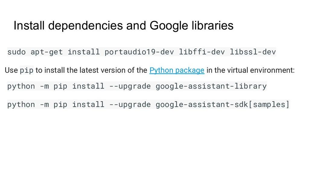 Install dependencies and Google libraries sudo ...