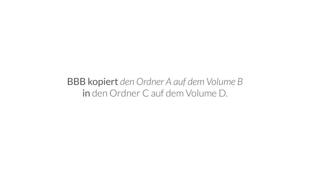 BBB kopiert den Ordner A auf dem Volume B in de...