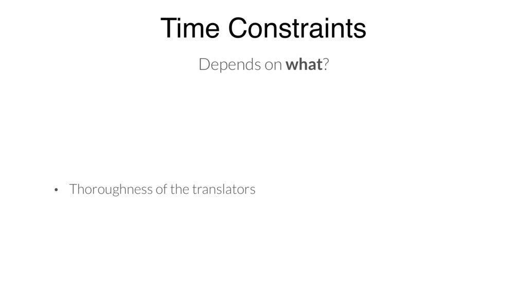 Time Constraints Depends on what? • Thoroughnes...
