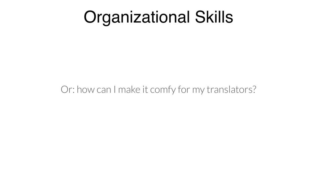 Or: how can I make it comfy for my translators?...