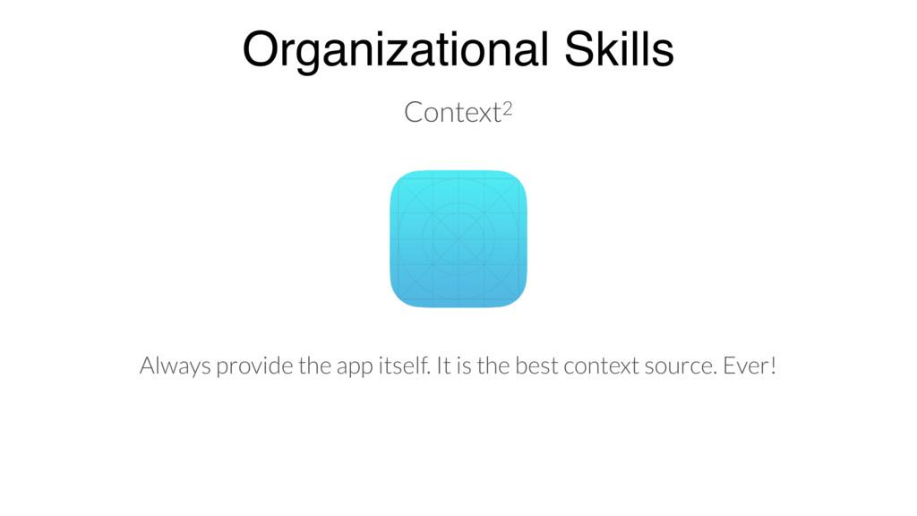 Organizational Skills Always provide the app it...