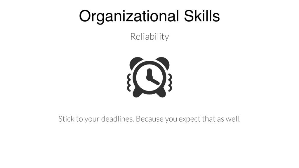 Organizational Skills Stick to your deadlines. ...