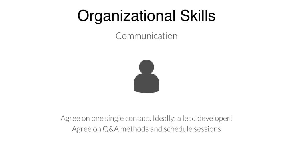 Organizational Skills Agree on one single conta...