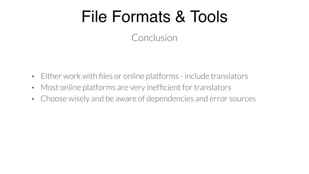 File Formats & Tools Conclusion • Either work w...
