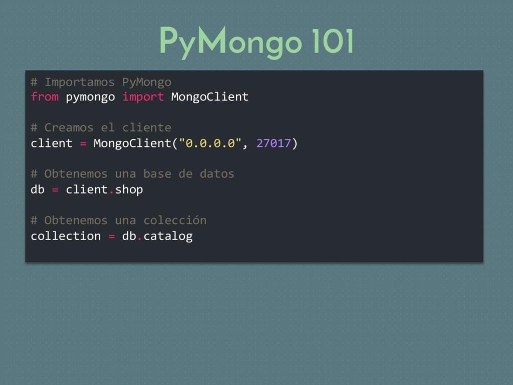 PyMongo 101 # Importamos PyMongo from pymongo i...