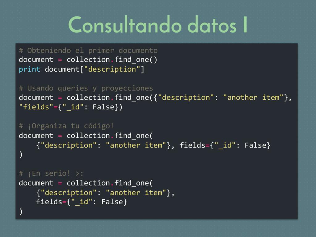 Consultando datos I # Obteniendo el primer docu...