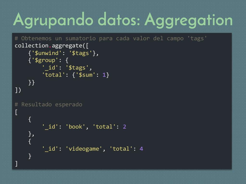 Agrupando datos: Aggregation # Obtenemos un sum...