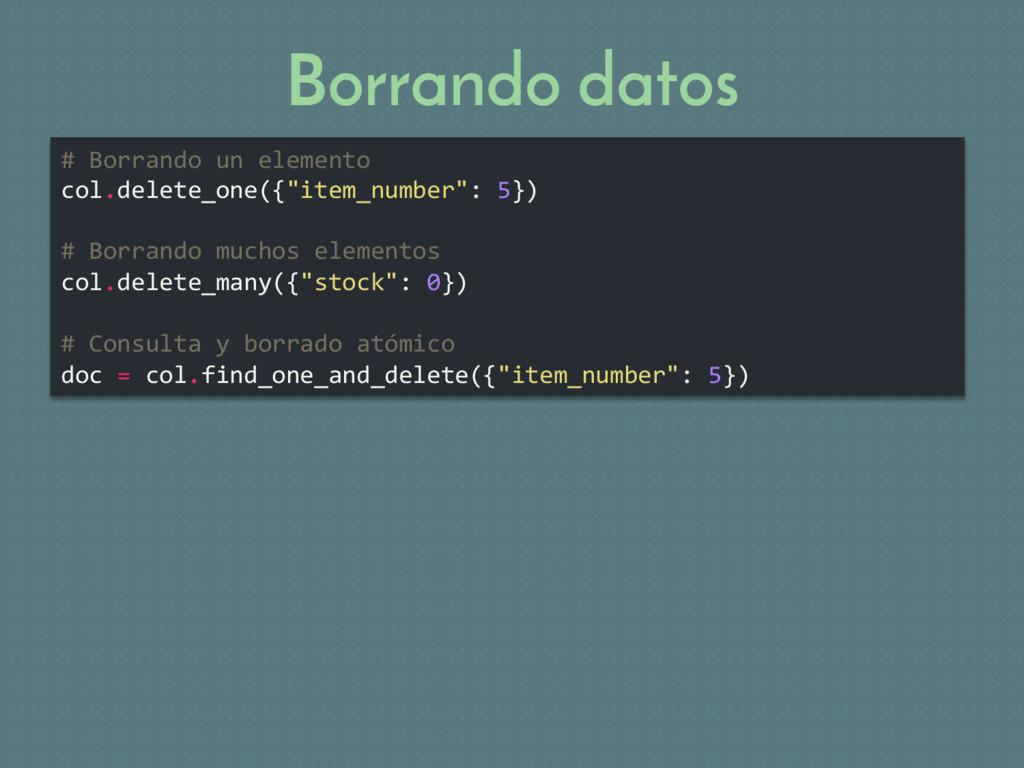 Borrando datos # Borrando un elemento col.delet...